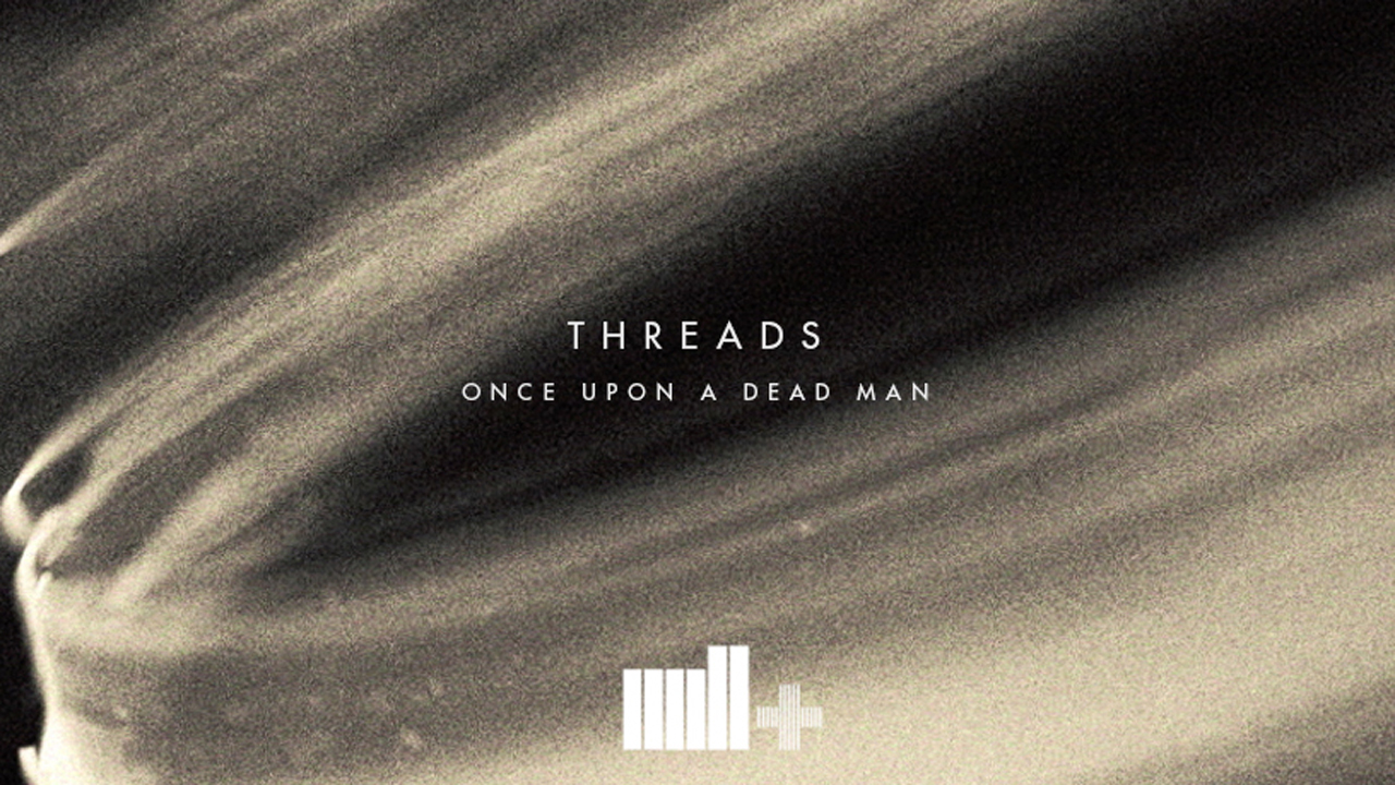 Behind the Project: Once Upon a Dead Man 'Threads'